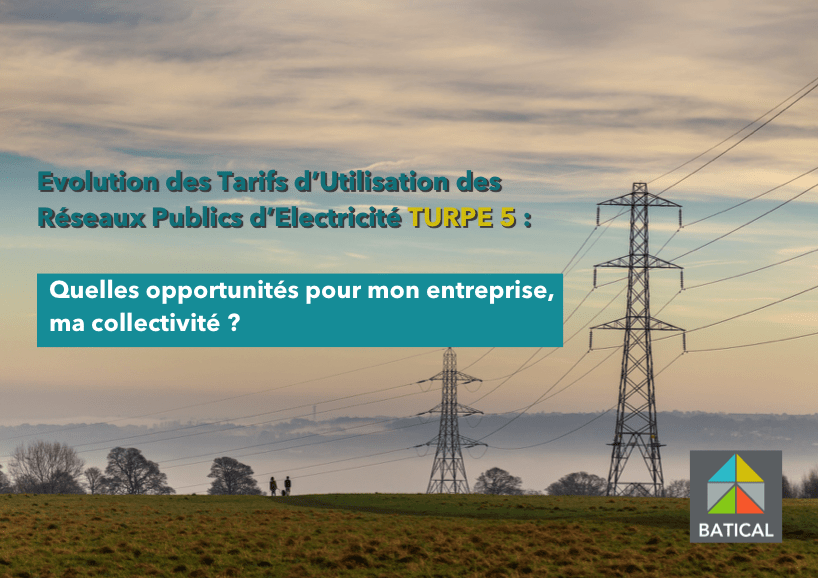 Evolution des Tarifs d'Utilisation des Réseaux Publics d'Electricité (TURPE 5) : quelles opportunités pour mon entreprise, ma collectivité ?